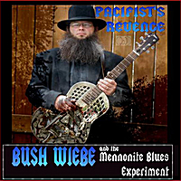 Bush Wiebe and the Mennonite Blues Experiment | Pacifist's Revenge