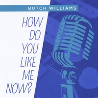 Butch Williams | How Do You Like Me Now??