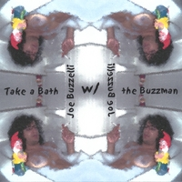 Joe Buzzelli | Take a Bath w/ the Buzzman