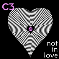 C3 | Not in Love