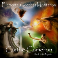 Caithe Cameron the Celtic Mystic | Elemental Goddess Meditations