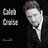 Caleb Cruise | Trouble