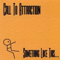 Call To Attraction | Something Like This...