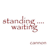 Cannon | Standing.... Waiting