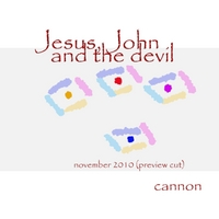 Cannon | Jesus, John and the Devil: November 2010 ( Preview Cut )