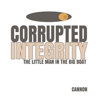 Cannon | Corrupted Integrity: The Little Man in the Big Boat