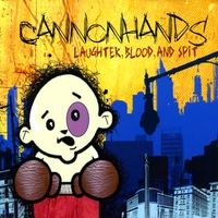 Cannonhands | Laughter, Blood, and Spit