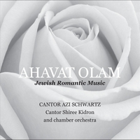 Cantor Azi Schwartz, Cantor Shiree Kidron & Chamber Orchestra | Ahavat Olam: Jewish Romantic Music