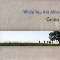 Cantus | While You Are Alive