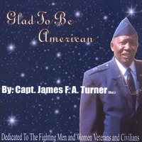 Capt. James F. A. Turner Ret. | Glad To Be American