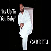 Cardell | Its Up to You Baby