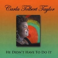 Carla Tolbert Taylor | He Didn't Have  To Do It