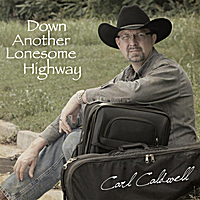 Carl Caldwell | Down Another Lonesome Highway