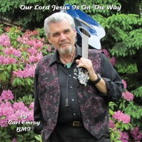 Carl Emroy | Our Lord Jesus Is On the Way