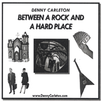Denny Carleton | Between a Rock and a Hard Place