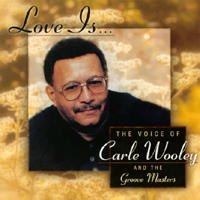 Carle Wooley | Love Is..The Voice Of Carle Wooley And The Groove Masters