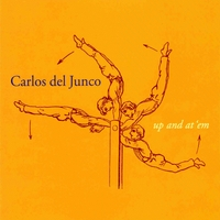 Carlos del Junco | Up And At 'Em