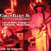 Carlos Elliot Jr. & The Cornlickers | Girl, I'm Lovin' Ya! (Live)