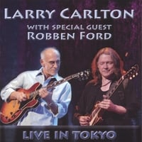 "Larry Carlton | Larry Carlton with special guest Robben Ford ""Live in Tokyo"""