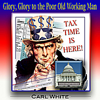 Carl White | Glory, Glory to the Poor Old Working Man