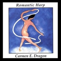 Carmen Dragon | Romantic Harp