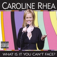 Caroline Rhea | What Is It You Can't Face?