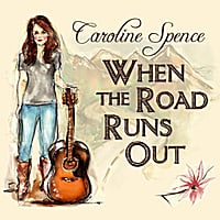 Caroline Spence | When the Road Runs Out