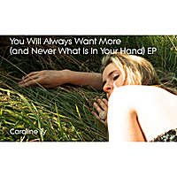 Caroline Ty | You Will Always Want More (and Never What Is in Your Hand)- EP