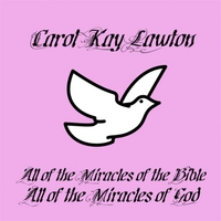 Carol Kay Lawton | All of the Miracles of the Bible All of the Miracles of God