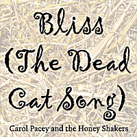Carol Pacey and the Honey Shakers | Bliss (the Dead Cat Song)