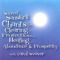 Carol Weaver | Sacred Sanskrit Chants for Clearing, Protection, Healing, Abundance & Prosperity