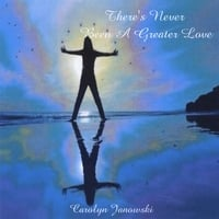 Carolyn Janowski | There's Never Been a Greater Love