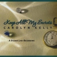 Carolyn Kelly | Keep All My Secrets
