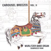 Carousel Breezes Vol. II - Wurlitzer Band Organ, Seabreeze Park | Carousel Breezes Vol. II