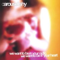 Carousel Shy | We want to be in your radio, we want to be in your heart