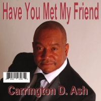 Carrington D Ash | Have You Met My Friend