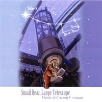 Carson Cooman | Small Bear, Large Telescope: Music of Carson Cooman