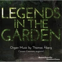 Carson Cooman | Legends in the Garden: Organ Music By Thomas Åberg