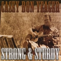 Casey Don Yeager | Strong and Sturdy