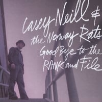 Casey Neill & The Norway Rats | Goodbye to the Rank and File