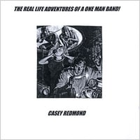 Casey Redmond | The Real Life Adventures Of A One-Man-Band