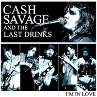 Cash Savage and the Last Drinks | I'm In Love