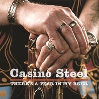Casino Steel | There Is A Tear In My Beer