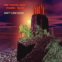 The Castle Jazz-Fusion Band | Don't Look Down
