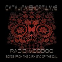 Catalina Shortwave | Radio Voodoo: Songs from the Dark End of the Dial