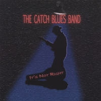 The Catch Blues Band | It's Not Right