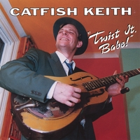 Catfish Keith | Twist It, Babe!