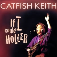 Catfish Keith | If I Could Holler
