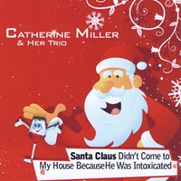 Catherine Miller & Her Trio | Santa Claus Didn't Come to My House Because He Was Intoxicated