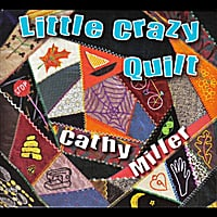 Cathy Miller | Little Crazy Quilt
